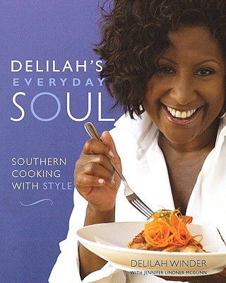 Delilah's Everyday Soul: Southern Cooking with Style - Winder, Delilah, and Lindner McGlinn, Jennifer