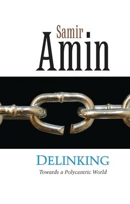 Delinking: Towards a Polycentric World - Amin, Samir