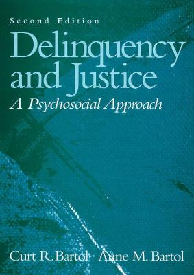 Delinquency and Justice: A Psychosocial Approach - Bartol, Curt R, Dr., and Bartol, Anne M, Dr.