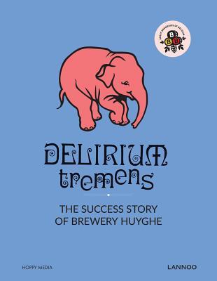 Delirium Tremens: The Success Story of Brewery Huyghe - Verdonck, Erik
