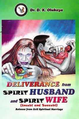 Deliverance from Spirit Husband and Spirit Wife (Incubi and Succubi) - Olukoya, Dr D K