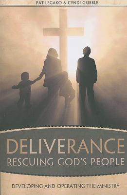 Deliverance: Rescuing God's People: Developing and Operating the Ministry - Legako, Pat