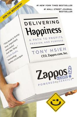Delivering Happiness: A Path to Profits, Passion, and Purpose - Hsieh, Tony