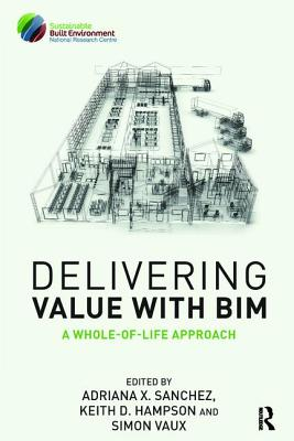 Delivering Value with BIM: A whole-of-life approach - Sanchez, Adriana (Editor)