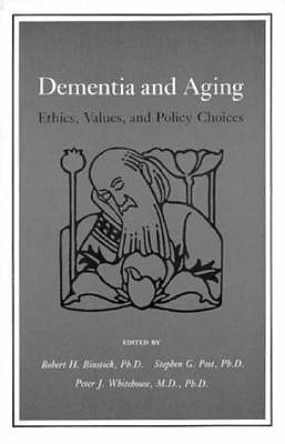 Dementia and Aging: Ethics, Values, and Policy Choices - Binstock, Robert H (Editor)