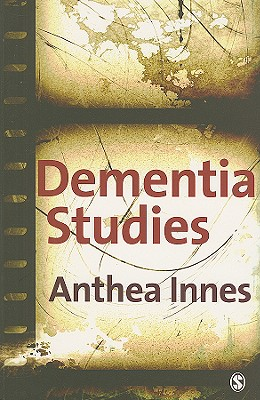 Dementia Studies: A Social Science Perspective - Innes, Anthea, Dr.