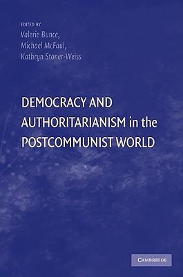 Democracy and Authoritarianism in the Postcommunist World - Bunce, Valerie (Editor)