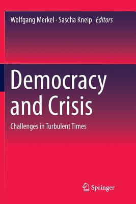 Democracy and Crisis: Challenges in Turbulent Times - Merkel, Wolfgang (Editor), and Kneip, Sascha (Editor)
