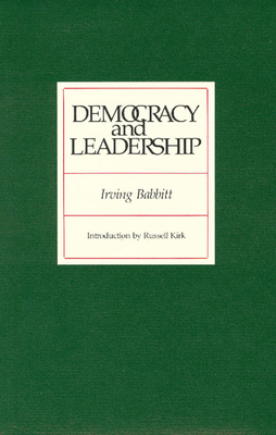 Democracy and Leadership - Babbitt, Irving, and Kirk, Russell (Foreword by)
