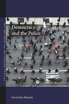Democracy and the Police - Sklansky, David Alan