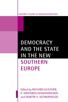 Democracy and the State in the New Southern Europe - Gunther, Richard (Editor)