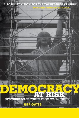 Democracy at Risk: Rescuing Main Street from Wall Street - Gates, Jeff (Preface by)