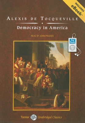 Democracy in America - De Tocqueville, Alexis, Professor, and Pruden, John (Read by)