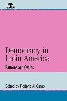 Democracy in Latin America: Patterns and Cycles - Camp, Roderic Ai (Editor), and Ai Camp, Roderic (Editor)