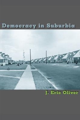 Democracy in Suburbia - Oliver, J Eric