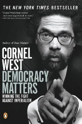 Democracy Matters: Winning the Fight Against Imperialism - West, Cornel, Professor