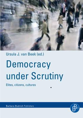 Democracy Under Scrutiny: Elites, Citizens, Cultures - Van Beek, Ursula J (Editor)
