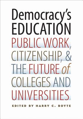 Democracy's Education: Public Work, Citizenship, and the Future of Colleges and Universities - Boyte, Harry C (Editor)