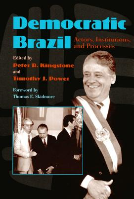Democratic Brazil: Actors, Institutions and Processes - Kingstone, Peter R (Editor)