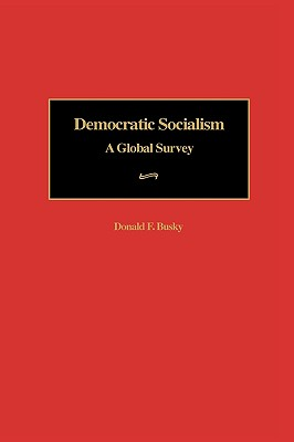 Democratic Socialism: A Global Survey - Busky, Donald F