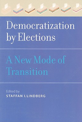 Democratization by Elections: A New Mode of Transition - Lindberg, Staffan I, Professor (Editor)