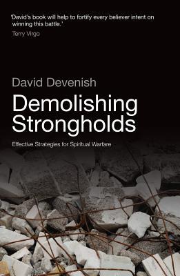 Demolishing Strongholds: Effective Strategies for Spiritual Warfare - Devenish, David
