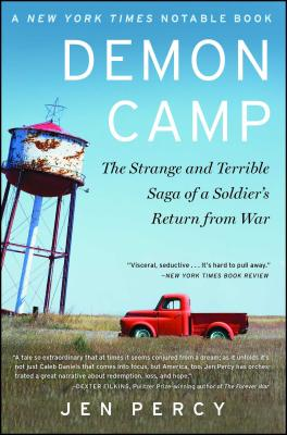 Demon Camp: The Strange and Terrible Saga of a Soldier's Return from War - Percy, Jennifer