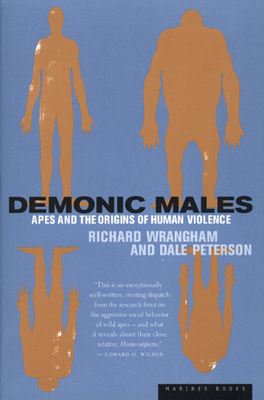 Demonic Males: Apes and the Origins of Human Violence - Peterson, Dale, and Wrangham, Richard
