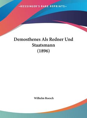 Demosthenes ALS Redner Und Staatsmann (1896) - Roesch, Wilhelm