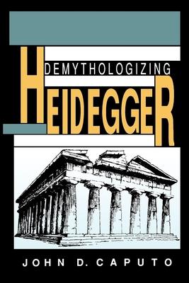 Demythologizing Heidegger - Caputo, John D