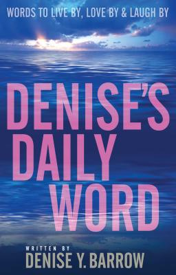Denise's Daily Word: Words to Live By, Love by & Laugh by - Barrow, Denise