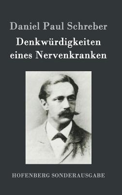 Denkwurdigkeiten Eines Nervenkranken - Schreber, Daniel Paul