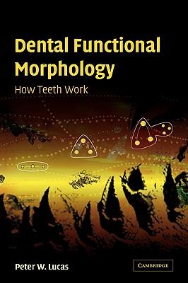 Dental Functional Morphology: How Teeth Work - Lucas, Peter W, Professor