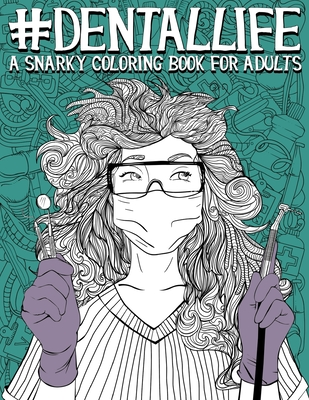 Dental Life: A Snarky Coloring Book for Adults: A Funny Adult Coloring Book for Dentists, Dental Hygienists, Dental Assistants, Dental Therapists, Dental Technicians, Dental Students, and Periodontists - Papeterie Bleu