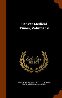 Denver Medical Times, Volume 19 - Utah State Medical Society (Creator), and Nevada State Medical Association (Creator)