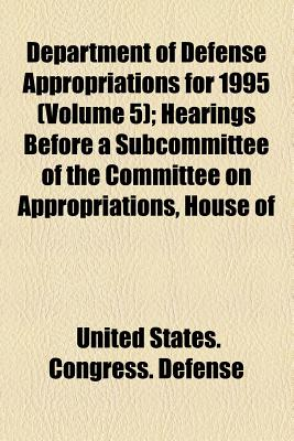 Department of Defense Appropriations for 1995 (Volume 1); Hearings Before a Subcommittee of the Committee on Appropriations, House of - Defense, United States Congress