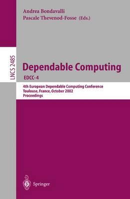 Dependable Computing Edcc-4: 4th European Dependable Computing Conference Toulouse, France, October 23-25, 2002, Proceedings - Grandoni, Fabrizio (Editor)
