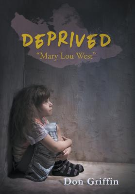 "Deprived: ""Mary Lou West"" - Griffin, Don"