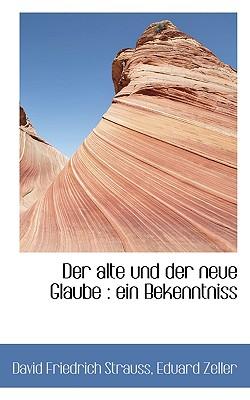 Der Alte Und Der Neue Glaube: Ein Bekenntniss - Strauss, David Friedrich, and Zeller, Eduard