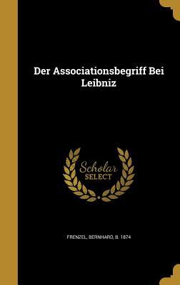 Der Associationsbegriff Bei Leibniz - Frenzel, Bernhard B 1874 (Creator)