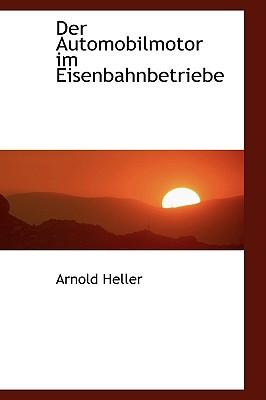 Der Automobilmotor Im Eisenbahnbetriebe - Heller, Arnold