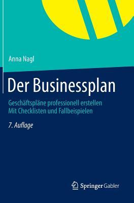 Der Businessplan: Geschaftsplane Professionell Erstellen Mit Checklisten Und Fallbeispielen - Nagl, Anna