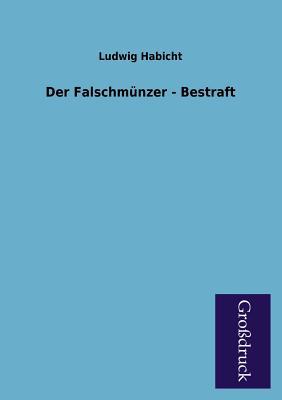 Der Falschmunzer / Bestraft - Habicht, Ludwig