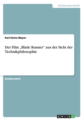 """Der Film """"Blade Runner Aus Der Sicht Der Technikphilosophie - Mayer, Karl-Heinz"""