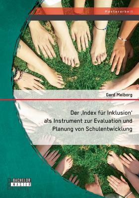 Der Index Fur Inklusion' ALS Instrument Zur Evaluation Und Planung Von Schulentwicklung - Meiborg, Gerd
