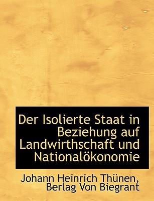 Der Isolierte Staat in Beziehung Auf Landwirthschaft Und Nationalokonomie - Thnen, Johann Heinrich, and Thunen, Johann Heinrich, and Berlag Von Biegrant, Von Biegrant (Creator)