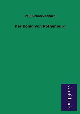 Der Konig Von Rothenburg - Schreckenbach, Paul