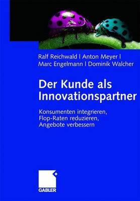 Der Kunde ALS Innovationspartner: Konsumenten Integrieren, Flop-Raten Reduzieren, Angebote Verbessern - Reichwald, Ralf, and Meyer, Anton, and Engelmann, Marc