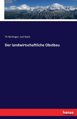 Der Landwirtschaftliche Obstbau - Nerlinger, Th, and Bach, Carl