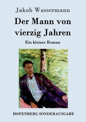 Der Mann Von Vierzig Jahren - Wassermann, Jakob
